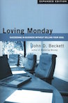 Loving Monday: Succeeding in Business Without Selling Your Soul by John Beckett