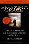 Amazing Grace: William Wilberforce & the Heroic Campaign to End Slavery